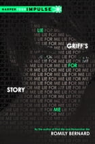 Lie for Me: Griff's Story by Romily Bernard