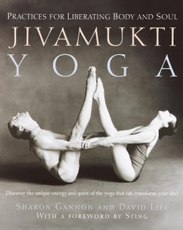 Book Jivamukti Yoga: Practices for Liberating Body and Soul by Sharon Gannon