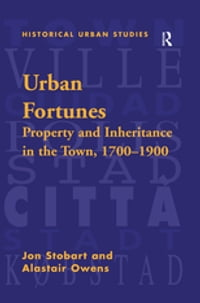 Urban Fortunes: Property and Inheritance in the Town, 1700–1900