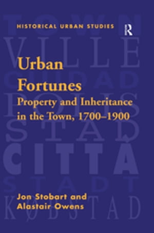 Urban Fortunes Property and Inheritance in the Town,  1700?1900