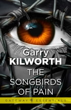 The Songbirds of Pain by Garry Kilworth