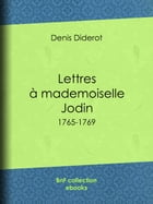 Lettres à mademoiselle Jodin: 1765-1769 by Denis Diderot