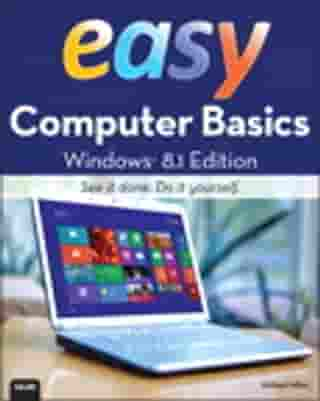 Easy Computer Basics, Windows 8.1 Edition by Michael Miller
