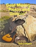 "Gold Mining ""Pickin and Grinnin"" 0c718ec0-2ab0-4911-b07d-7d2bb343a561"