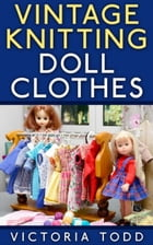 Vintage Knitting Doll Clothes by Victoria Todd