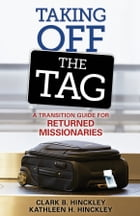 Taking Off the Tag: A Transition Guide for Returned Missionaries by Hinckley