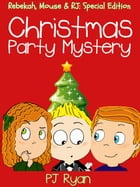 Christmas Party Mystery (Rebekah, Mouse & RJ: Special Edition) by PJ Ryan