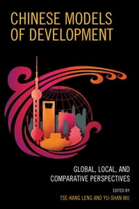 Chinese Models of Development: Global, Local, and Comparative Perspectives