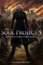 The Soul Project Part 5 Abstractors Uprising