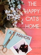 The Happy Cat's Home by A.T. Mahon