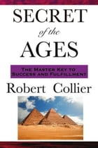 Secret of the Ages (The Master Key to Success and Fulfillment) by Robert Collier