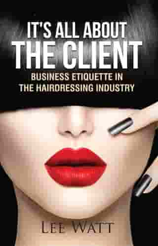 It's All About the Client by Lee Watt