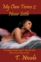 My Own Terms 2: Never Settle by T. Nicole