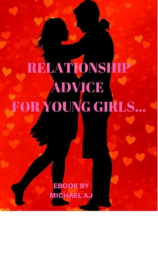 RELATIONSHIP ADVICE FOR YOUNG LADIES AND GIRLS