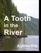 A Tooth in the River by Andrew Ede