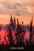My Brothers, Sisters, and Me by Jelline Smith