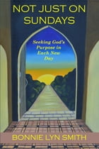 Not Just on Sundays: Seeking God's Purpose in Each New Day