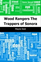 Wood Rangers: The Trappers of Sonora by Mayne Reid