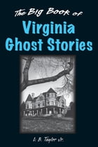 The Big Book of Virginia Ghost Stories by L. B. Taylor Jr.