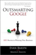 Outsmarting Google: SEO Secrets to Winning New Business: SEO Secrets to Winning New Business by Evan Bailyn