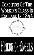 Condition of the Working Class in England in 1844 by Friedrich Engels