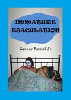 Immature Ejaculation by Conor Patrick jr