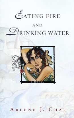 Book Eating Fire and Drinking Water by Arlene J. Chai