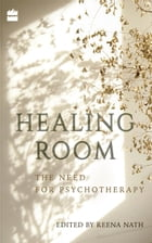 Healing Room: The Need for Psychotherapy by Reena Nath