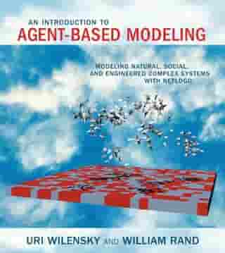 An Introduction to Agent-Based Modeling: Modeling Natural, Social, and Engineered Complex Systems with NetLogo by Uri Wilensky