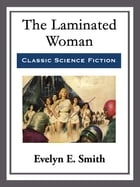 The Laminated Woman by Evelyn E. Smith