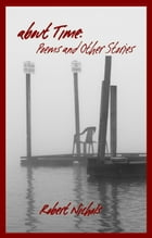 About Time: Poems and Other Stories by Robert Nichols