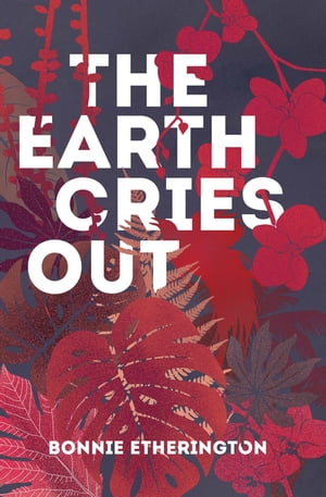 The Earth Cries Out by Bonnie Etherington