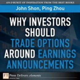 Book Why Investors Should Trade Options Around Earnings Announcements by John Shon