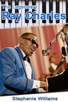The Legendary Ray Charles by Stephanie Williams