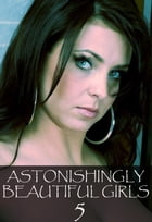 Astonishingly Beautiful Girls Volume 5 - A sexy photo book by Mandy Tolstag