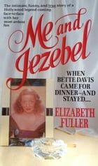 Me and Jezebel: When Bette Davis Came for Dinner--and Stayed by Elizabeth Fuller