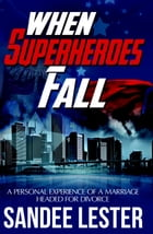 When Superheroes Fall by Sandee Lester