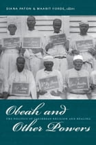 Obeah and Other Powers: The Politics of Caribbean Religion and Healing by Maarit Forde