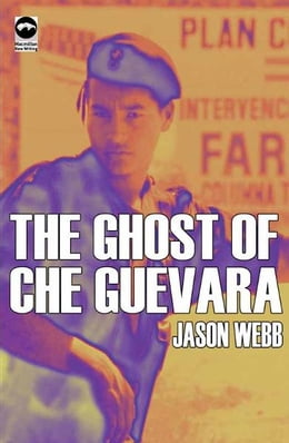 Book The Ghost of Che Guevara by Jason Webb