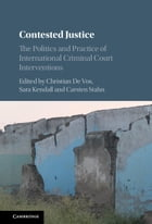 Contested Justice: The Politics and Practice of the International Criminal Court Interventions
