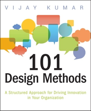 101 Design Methods A Structured Approach for Driving Innovation in Your Organization