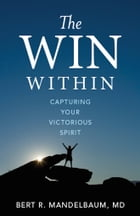 The Win Within: Capturing Your Victorious Spirit by Bert R. Mandelbaum