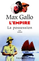 L'Empire, tome 2: La possession by Max Gallo