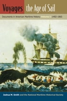 Voyages, the Age of Sail: Documents in American Maritime History, Volume I, 1492-1865 by Joshua M. Smith