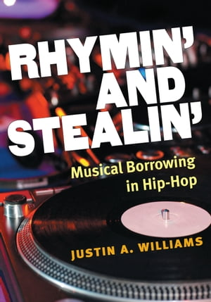Rhymin' and Stealin' Musical Borrowing in Hip-Hop