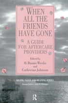 When All the Friends Have Gone: A Guide for Aftercare Providers by Duane O. Weeks