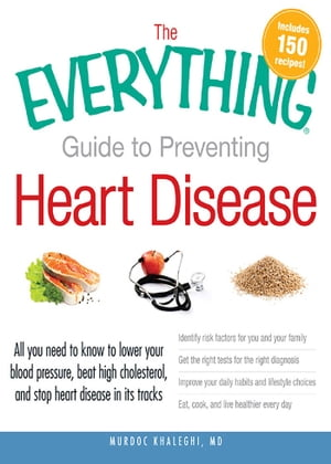 The Everything Guide to Preventing Heart Disease All you need to know to lower your blood pressure, beat high cholesterol, and stop heart disease in i