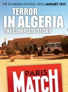 Terror in Algeria, the In Amenas hostage crisis by Rédaction de Paris Match