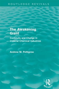 The Awakening Giant (Routledge Revivals): Continuity and Change in Imperial Chemical Industries