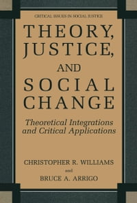 Theory, Justice, and Social Change: Theoretical Integrations and Critical Applications